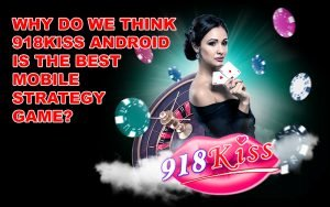 why do we think 918kiss android is the best mobile strategy game? | https://www.pussy888thai.net/918kiss/